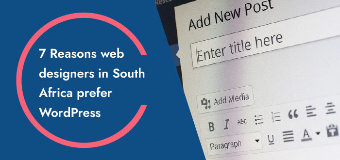 7 Reasons web designers in South Africa prefer WordPress