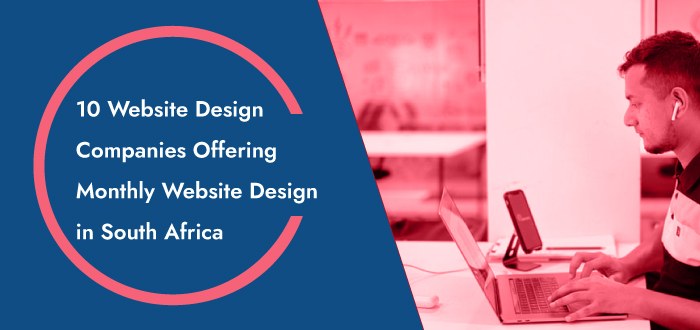 10 Website Design Companies Offering Monthly Website Design in South Africa