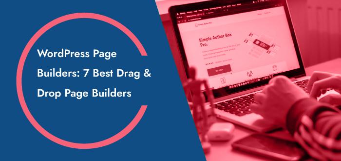 WordPress Page Builders: 7 Best Drag & Drop Page Builders